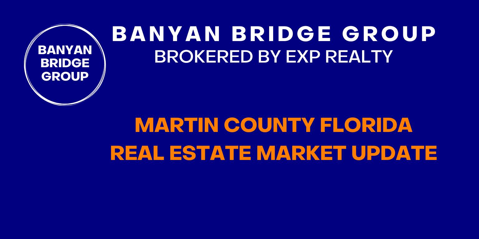 Martin County Florida Real Estate Market Update for Martin County Florida from Banyan Bridge Group